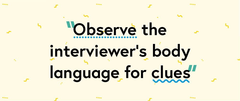 "Quote ""Observe the interviewer's body language for clues"""