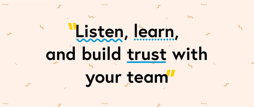 "Quote ""Listen, learn, and build trust with your team"""