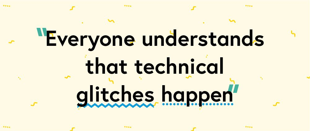 "Quote ""Everyone understands that technical glitches happen."""