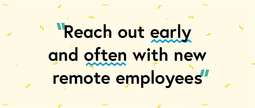 "Quote ""Reach out early and often with new remote employees"""