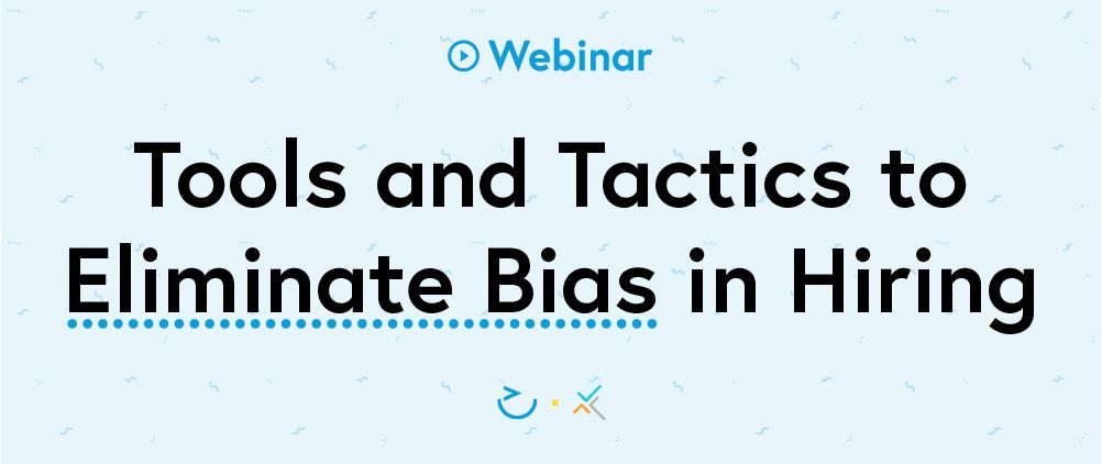 Tools and Tactics to eliminate bias in hiring