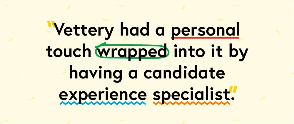 Vettery had a personal touch wrapped into it by having a candidate experience specialist.